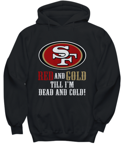 SF Red And Gold Till I'm Dead And Cold Football Hoodie - lkrseller, Shirt / Hoodie ,