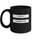 I'm Never Drinking Again Coffee Mug - lkrseller, Coffee Mug ,