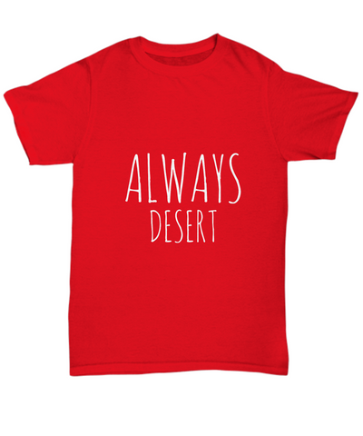 Always Desert Hungry Foodie Sweets Lover T-Shirt - lkrseller, Shirt / Hoodie ,