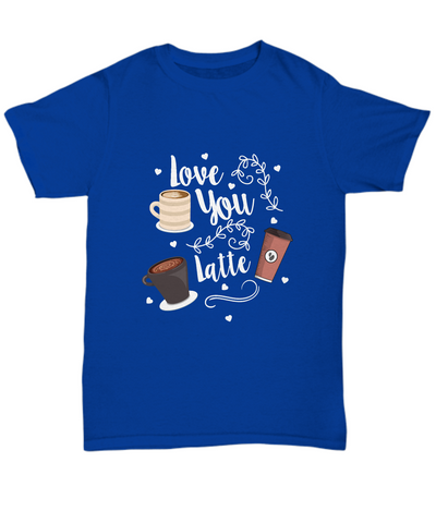 Love You Latte Coffee Expresso Cafe T-Shirt - lkrseller shirts Shirt / Hoodie, t-shirts, hoodies, tank tops, custom