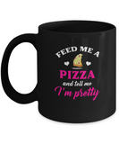 Feed Me A Pizza And Tell Me I'm Pretty Coffee Mug - lkrseller, Mugs ,
