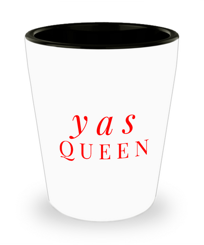 Yas Queen Quote Saying Slang Drinking Shot Glass - lkrseller shirts Shot Glass, t-shirts, hoodies, tank tops, custom