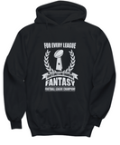 For Every League There's Only One Champion Fantasy Football League Champion FFL Sweater Hoodie - lkrseller, Shirt / Hoodie ,