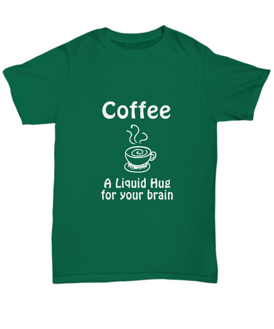 Coffee A Liquid Hug For Your Brain Funny T-Shirt - lkrseller, Shirt / Hoodie ,