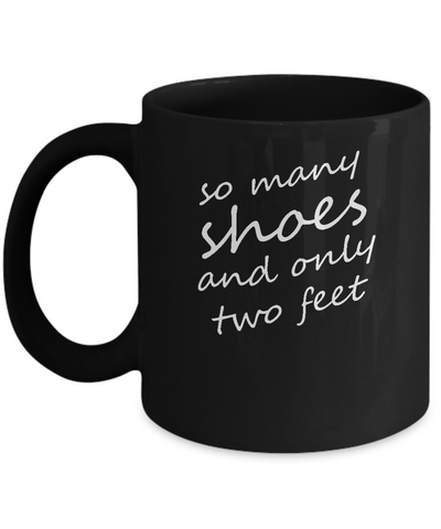 So Many Shoes And Only Two Feet Funny Coffee Mug - lkrseller, Mugs ,