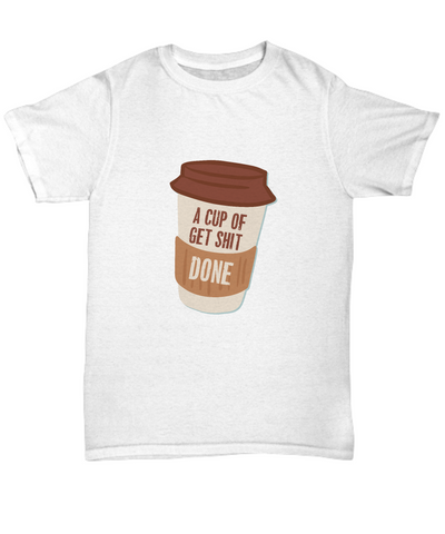 A Cup Of Get Shit Done Coffee Cup Drinker T-Shirt - lkrseller, Shirt / Hoodie ,
