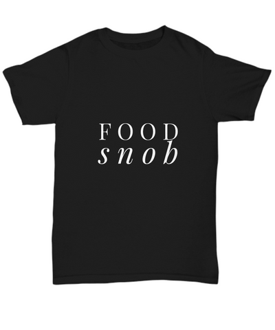 Food Snob Funny Foodie Lover T-Shirt - lkrseller, Shirt / Hoodie ,