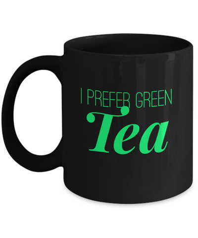 I Prefer Green Tea Lover Coffee Mug - lkrseller, Mugs ,