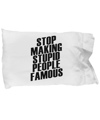 Stop Making Stupid People Famous Funny Bedding Pillow Case - lkrseller shirts Pillow Case, t-shirts, hoodies, tank tops, custom