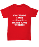 What Is Mine Is Mine And What Is Yours We Share Funny T-Shirt - lkrseller shirts Shirt / Hoodie, t-shirts, hoodies, tank tops, custom