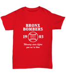 Bronx Bombers 1903 Winning Since Before You We're Born T-Shirt - lkrseller, Shirt / Hoodie ,