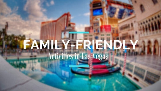Beat the Heat With These Fun Family Friendly Activities in Las Vegas
