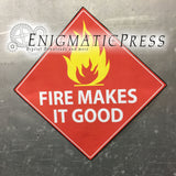"Fire Makes It Good novelty sign, 12""x12"" digital download, home printable PDF file"