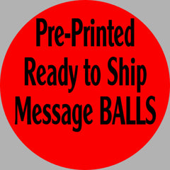 Pre-Printed Ready to Ship Message Balls