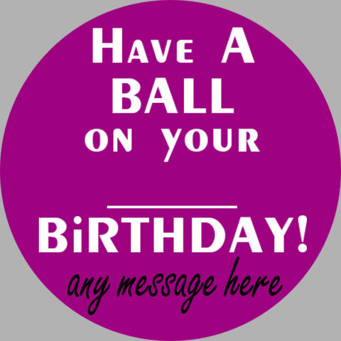 ShipaBall.com Have a Ball add any age birthday logo