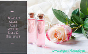 How to Make Rose Water, Uses and Benefits