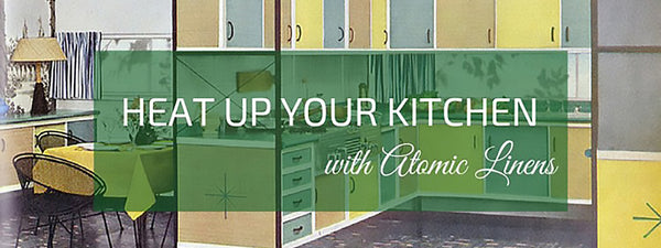 Heat up your kitchen with Atomic Linens