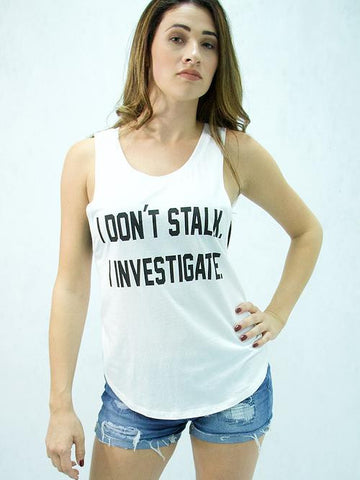 "Popular Basics - ""I Don't Stalk I Investigate""  Sleeveless Graphic T-Shirt - Cimiche"