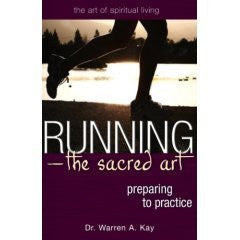 Running - The Sacred Art: Preparing to Practice (Art of Spiritual Living Series) [Paperback]