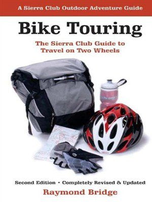 Bike Touring: The Sierra Club Guide to Travel on Two Wheels (Sierra Club Outdoor Adventure Guide) [Paperback]