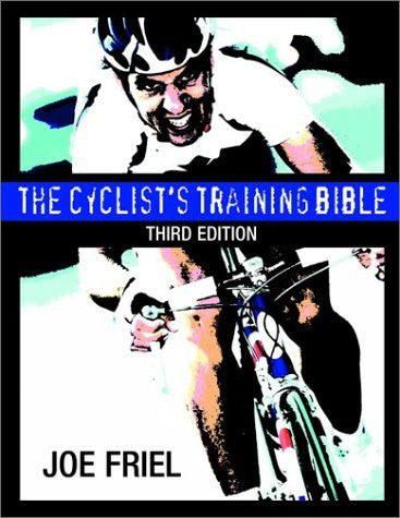 The Cyclist's Training Bible: Third Edition (Joel Friel)