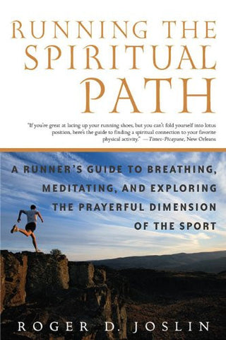 Running the Spiritual Path: A Runner's Guide to Breathing, Meditating, and Exploring the Prayerful Dimension of the Sport [Paperback]