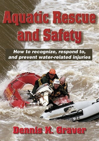 Aquatic Rescue and Safety: How to recognize, respond to, and prevent water-related injuries [Paperback]
