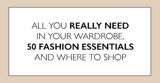 Core Closet: 50 Style Essentials you Need When Planning Your Wardrobe