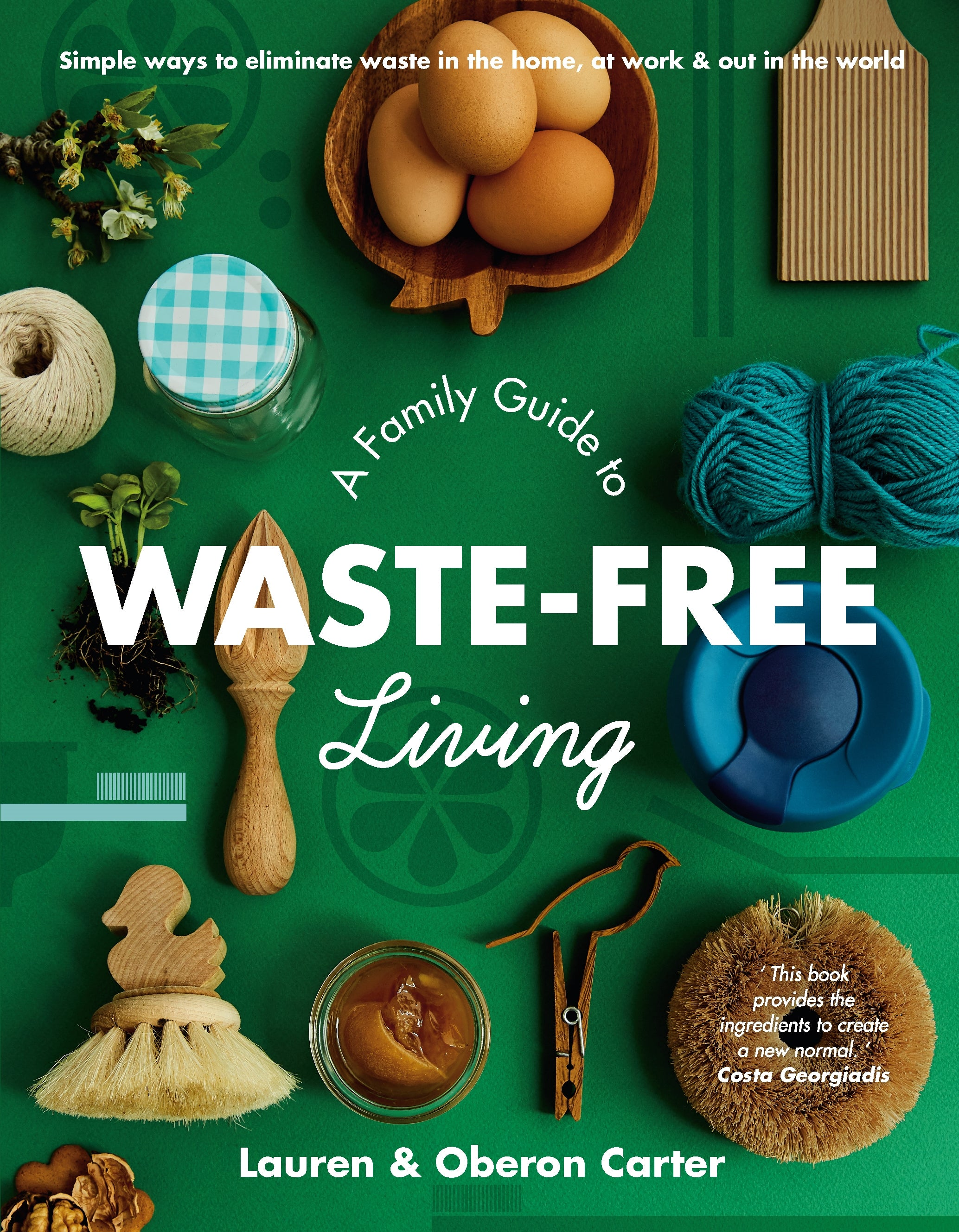 A Family Guide to Waste-Free Living By Lauren Carter and Oberon Carter