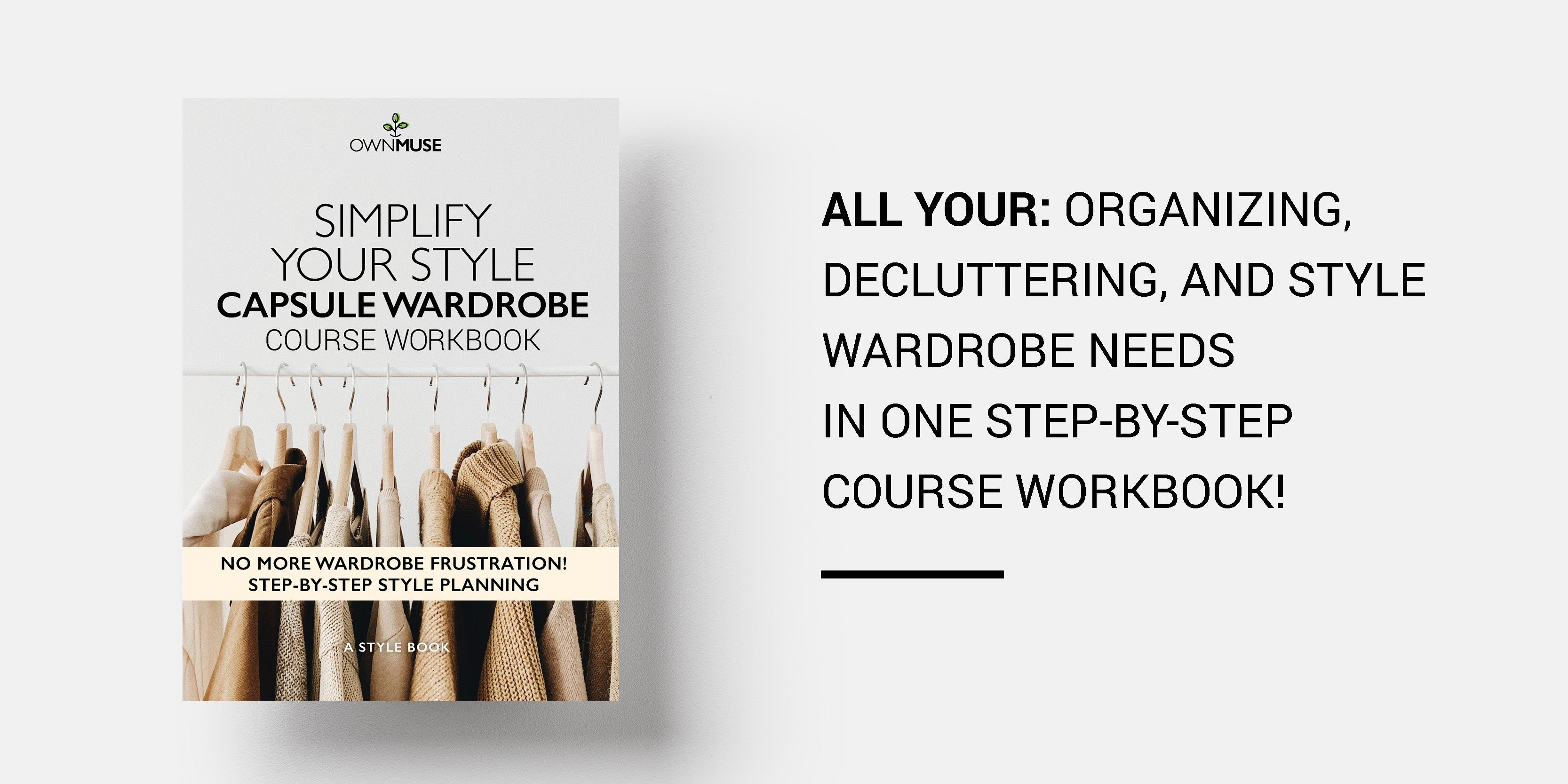 All your: organizing,  decluttering, and style wardrobe needs  in one step-by-step course workbook!