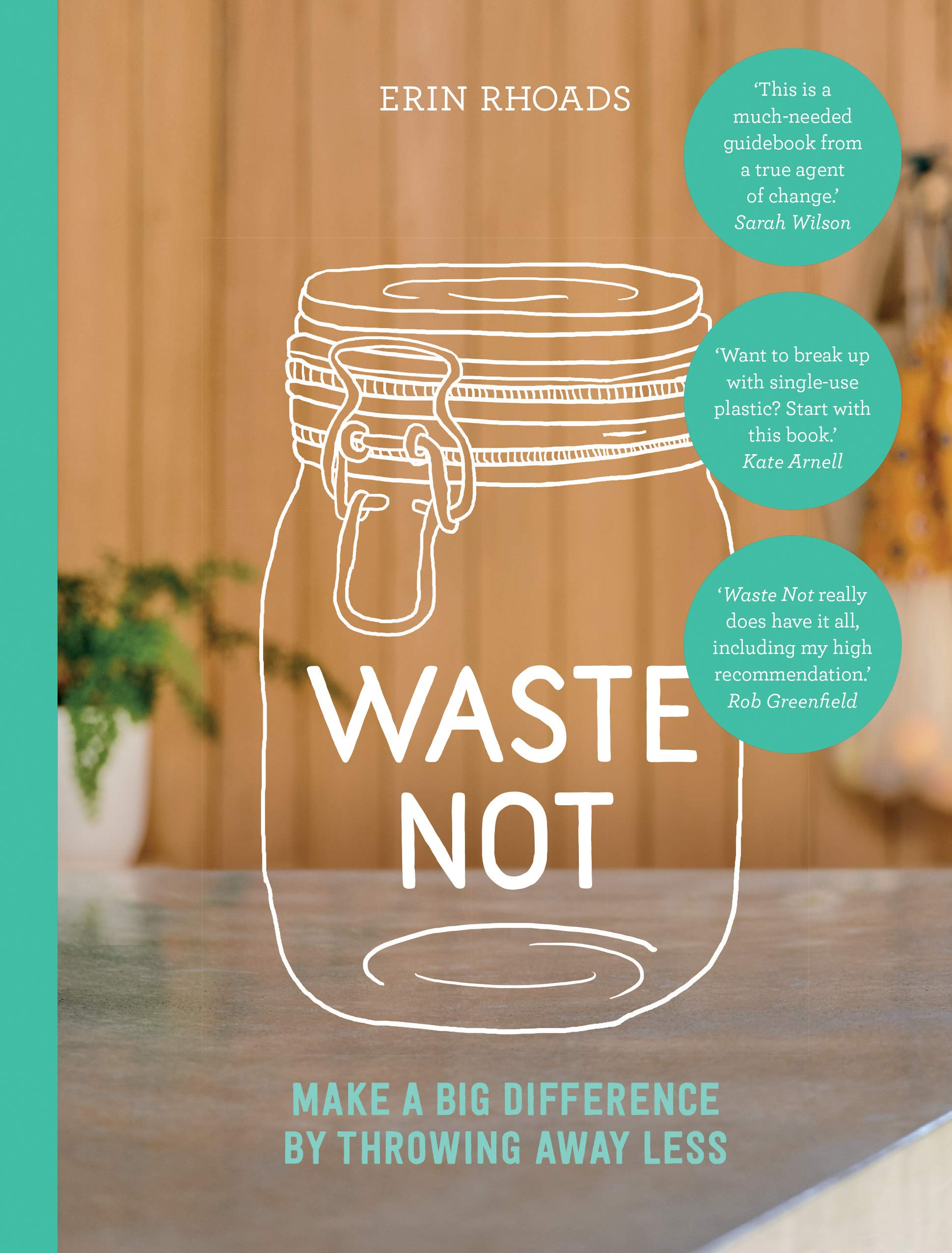 Waste Not - Make a Big Difference by Throwing Away Less by Erin Rhoads