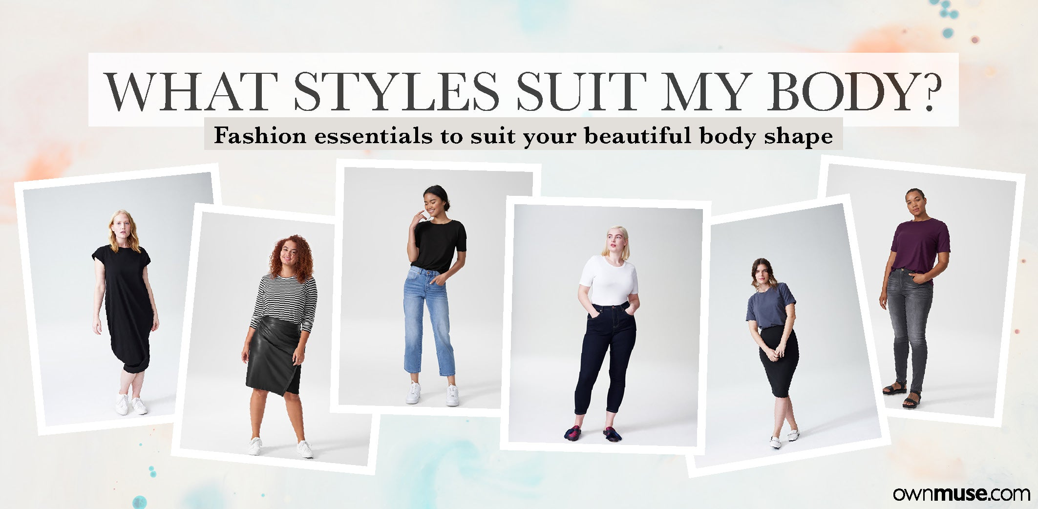 What styles suit my body? Fashion essentials to suit your beautiful body shape