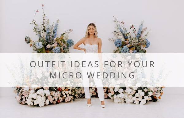 Outfit Ideas for your Micro Wedding
