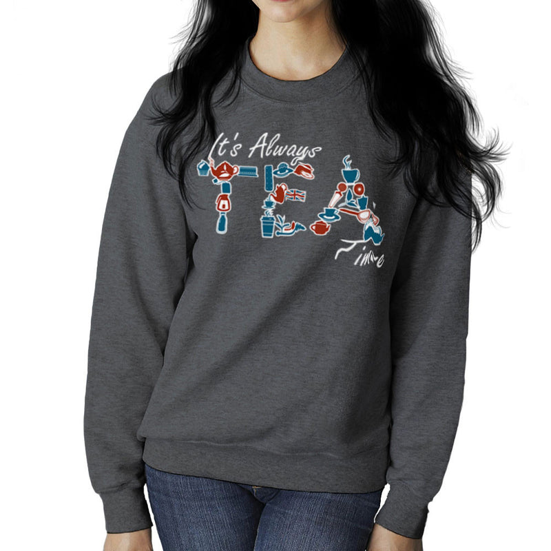 It's Always Tea Time Women's Sweatshirt Women's Sweatshirt Cloud City 7 - 4