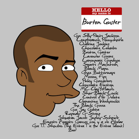 Hello My Name is Burton Guster Many Names