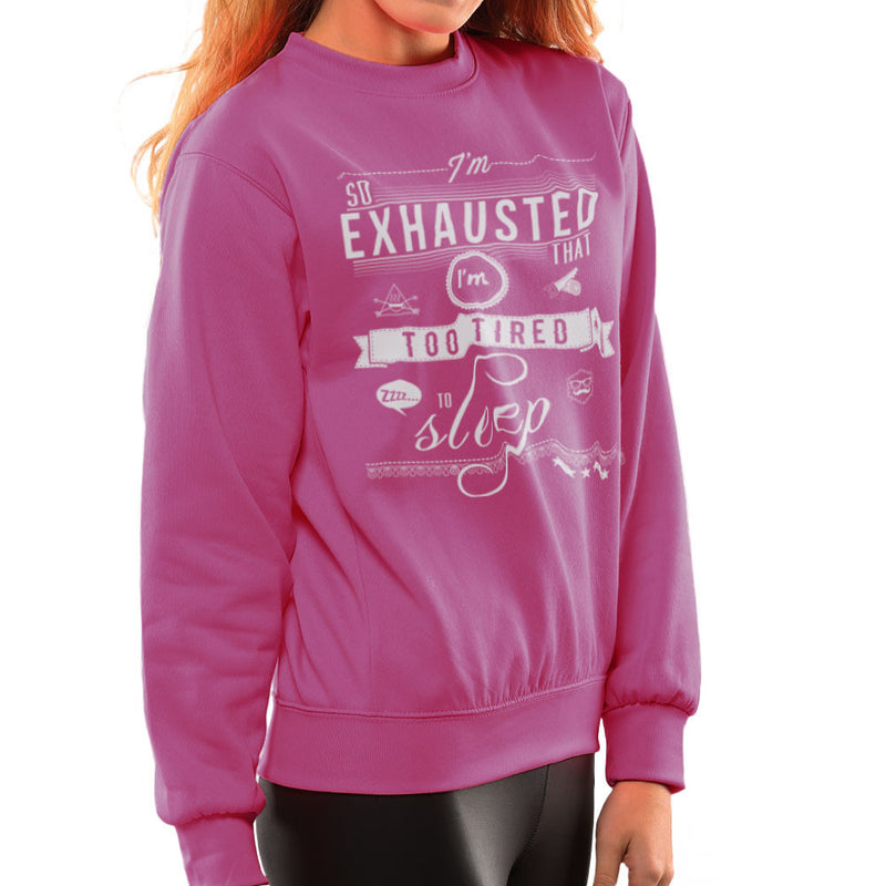 Im So Exhausted That Im Too Tired To Sleep Women's Sweatshirt by DarkChoocoolat - Cloud City 7