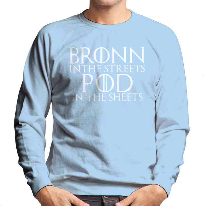 Bronn In The Streets Pod In The Sheets Game Of Thrones Men's Sweatshirt by TopNotchy - Cloud City 7