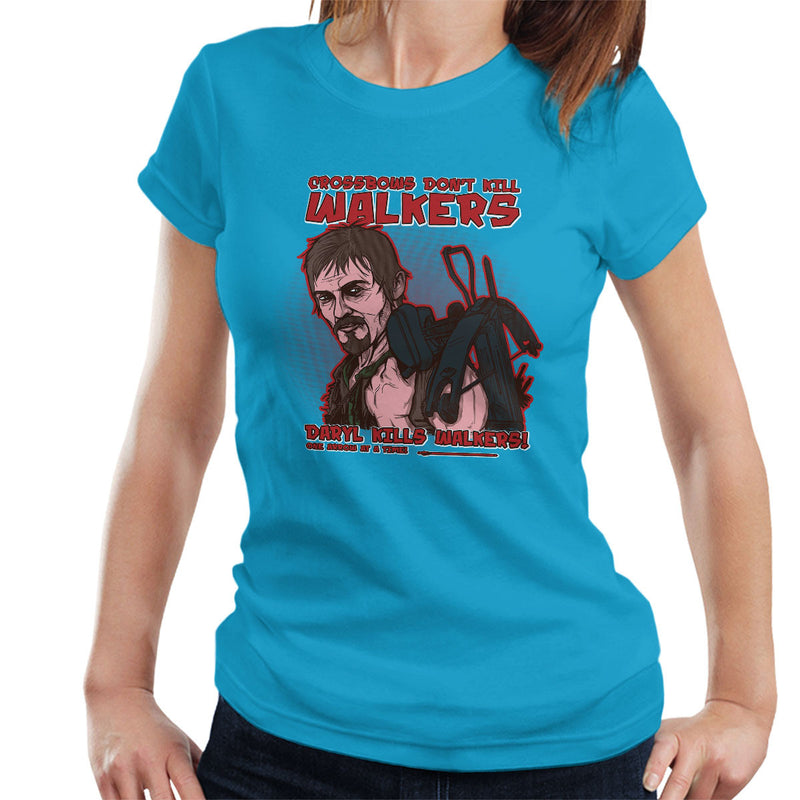 Crossbows Dont Kill Walkers Daryl The Walking Dead Women's T-Shirt by AndreusD - Cloud City 7