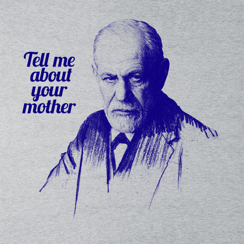 Tell Me About Your Mother Sigmund Freud