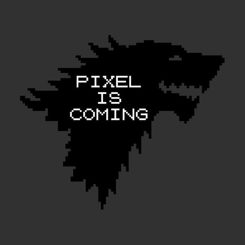 Pixel Is Coming Game Of Thrones