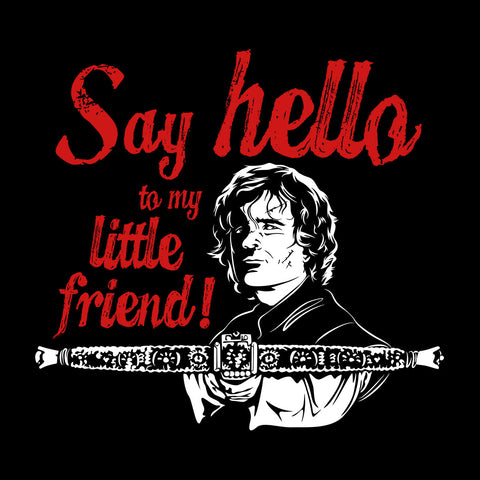 Say Hello To My Little Friend Tyrion Game Of Thrones
