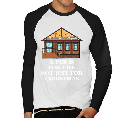 A Pub Is For Life Not Just Christmas Men's Baseball Long Sleeved T-Shirt