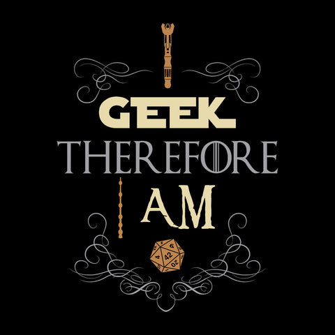 I Geek Therefore I Am Fantasy