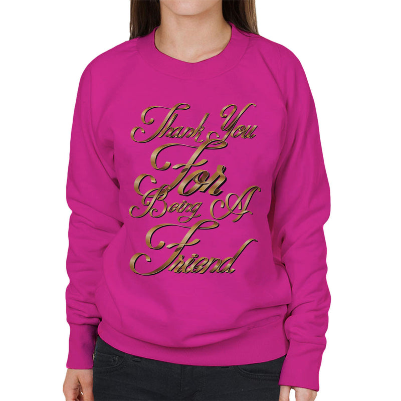 Thank You For Being A Friend Golden Girls Women's Sweatshirt by Create Or Destroy - Cloud City 7
