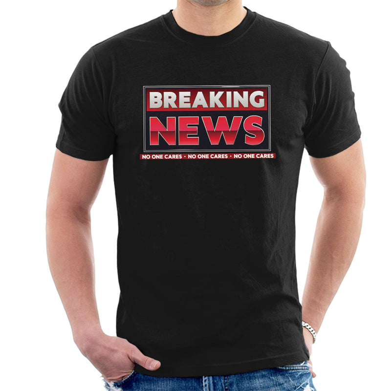 Breaking News No One Cares Men's T-Shirt