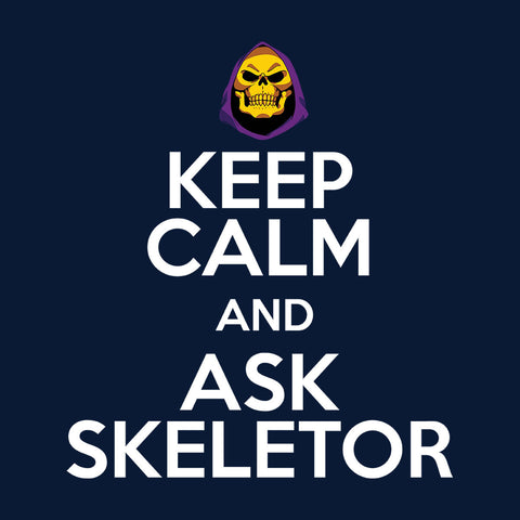 Keep Calm And Ask Skeletor He Man Masters Of The Universe