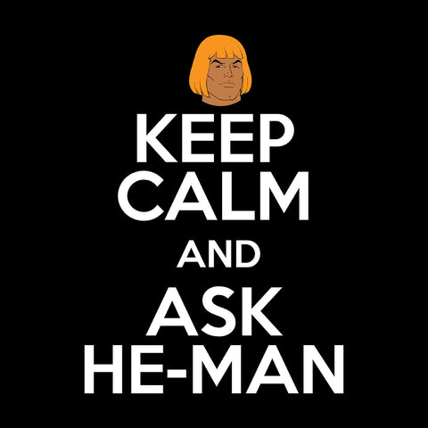 Keep Calm And Ask He Man Masters Of The Universe
