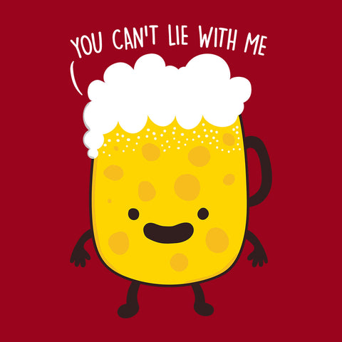 a Full Beer Is A Happy Beer You Cant Lie With Me