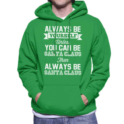 Always Be Yourself Santa Claus Christmas Men's Hooded Sweatshirt by Stroodle Doodle - Cloud City 7