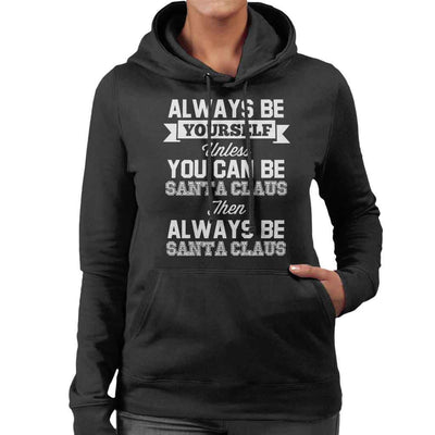 Always Be Yourself Santa Claus Christmas Women's Hooded Sweatshirt by Stroodle Doodle - Cloud City 7